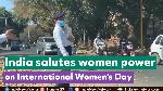 India salutes women power on International Women's Day