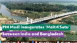 PM Modi inaugurates 'Maitri Setu' between India and Bangladesh